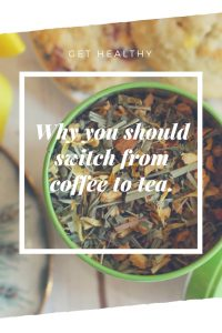 Why you should switch from coffee to tea