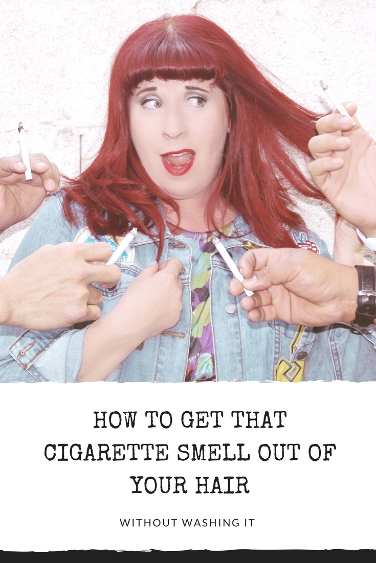 How to get that Cigarette Smell out of your hair without washing it.