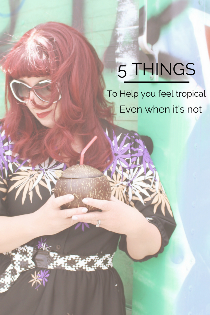 5 Things to help you feel tropical even when it's not
